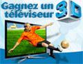 Gagnez un téléviseur 3D