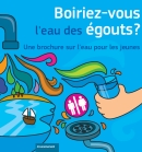 """Brochure gratuite: """"Boiriez-vous l'eau des égouts?"""""""