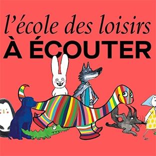 L'École des Loisirs à écouter : Livres audio gratuits pour enfants